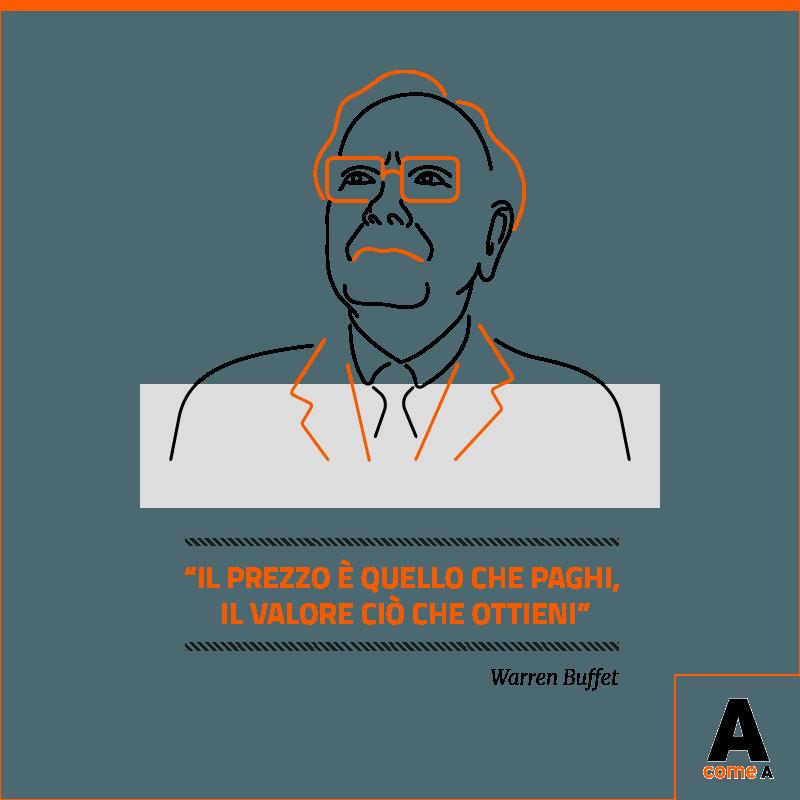 Quote: il prezzo è quello che paghi, il valore ciò che ottieni. Warren Buffet